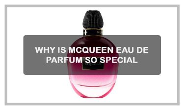 Why is McQueen Eau de parfum so special?