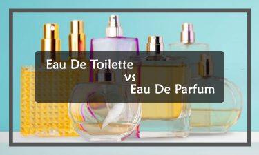 What You Must Know about Eau De Toilette vs Eau De Parfum