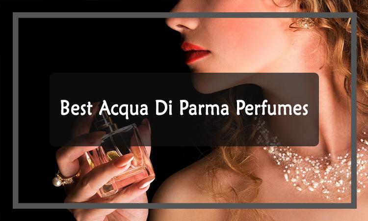 Best Acqua Di Parma Perfumes