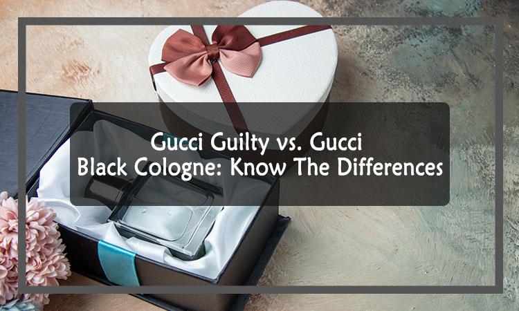Gucci Guilty VS. Gucci Black